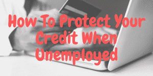 How To Protect Your Credit When Unemployed